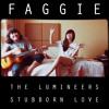 The Lumineers - Stubborn Love (Faggie Cover)