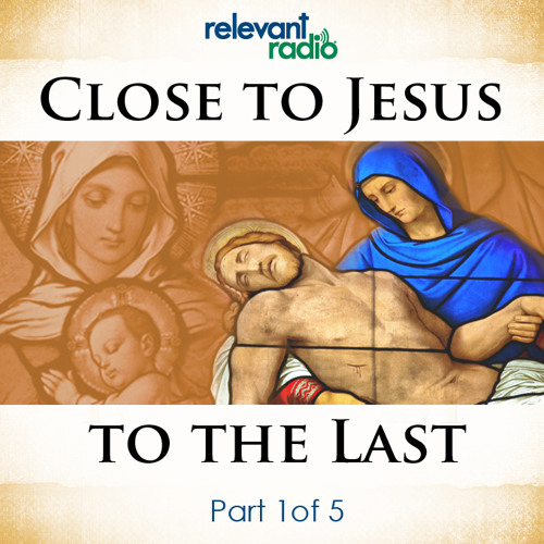Close to Jesus to the Last: Holy Week Mission