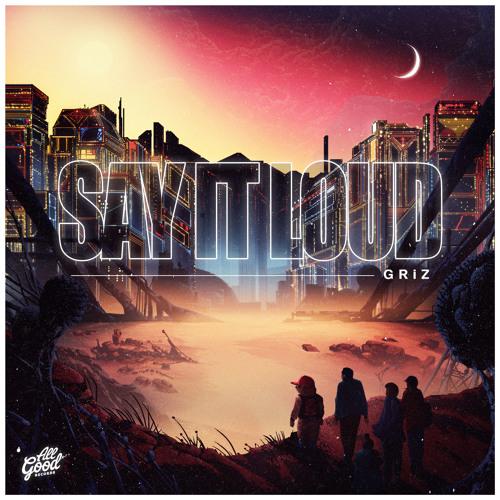 GRiZ - Say It Loud