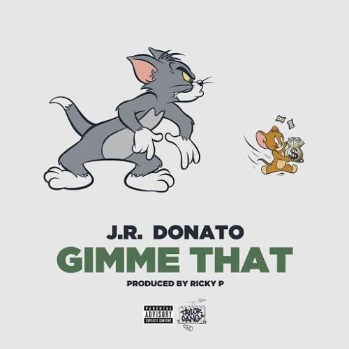 J.R. Donato – Gimme That