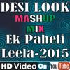 Desi Look Mashup Mix | Sunny Leone | Ek Paheli Leela | DJ Mehul Kapadia