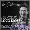 ¿Se ha vuelto loco Dios? - Primera Parte - Danilo Montero  - 28 Marzo 2015