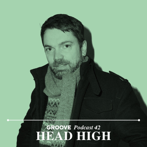 Groove Podcast 42 - Head High