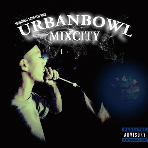 UrbanBowl Mixcity teaser / ISSUGI & DJ SCRATCH NICE
