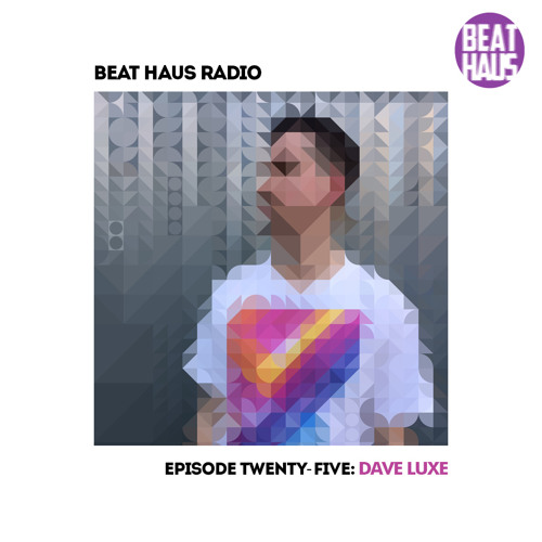 BEAT HAUS RADIO 25 ft Dave Luxe