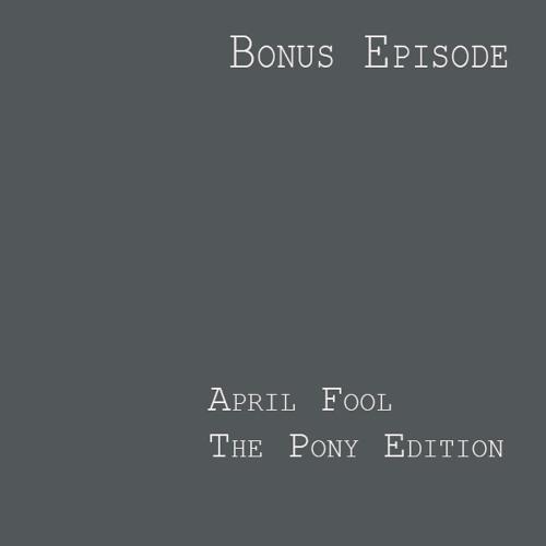 Bonus Episode: The Pony Edition