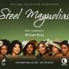 Steel Magnolias. Musica: William Ross
