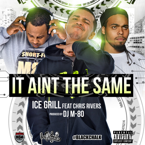 ICEGRILL - IT AINT THE SAME(FEAT. CHRIS RIVERS)PRODUCED BY DJ M - 80