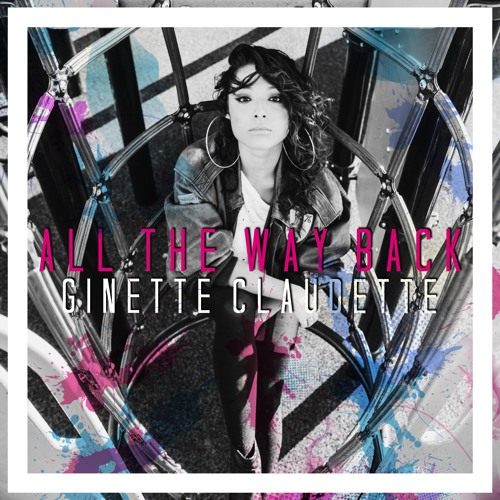 Good Girl I Can Be Yours Feat Boogie Free Download: All The Way Back (Prod. By The EGOs) By Ginette Claudette