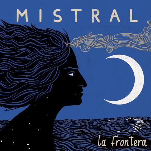 La Frontera, mediterranean winds: Mistral
