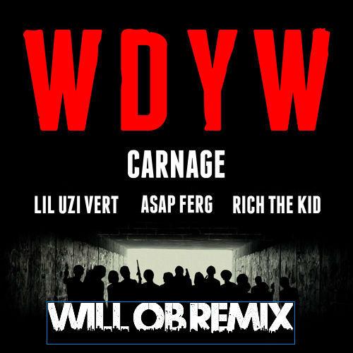 WDYW (Will OB Remix)- Carnage