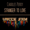 Charles Perry - Stranger To Love (Uncle Sam Radio Edit) *FREE DOWNLOAD*