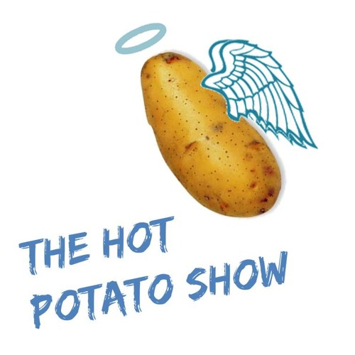 The Hot Potato Show !