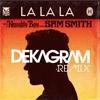 Naughty Boy ft. Sam Smith - LaLaLa (Dekagram Remix)