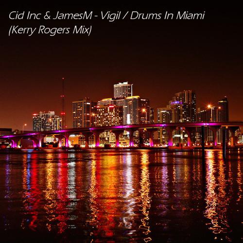 Cid Inc & JamesM - Vigil / Drums In Miami (Kerry Rogers Mix)