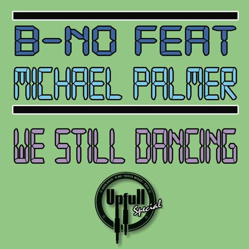 B-no ft. Michael Palmer - We still dancing (Upfull Posse special)