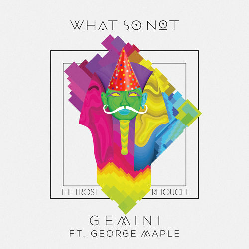 What So Not Feat George Maple - Gemini (The Frost ReTouche Mix)