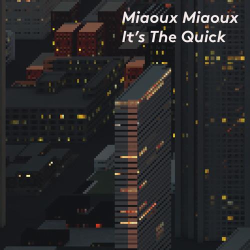 It's The Quick (Radio Edit) - Miaoux Miaoux