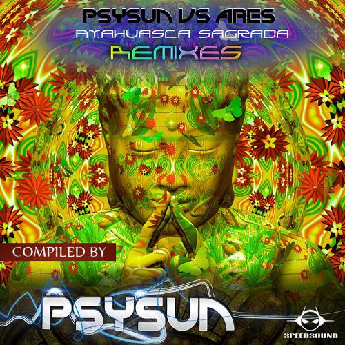 Psysun vs Ares - Ayahuasca Sagrada (Lost Groove Remix)