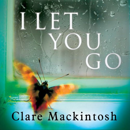 I Let You Go by Clare Mackintosh (Audiobook extract)