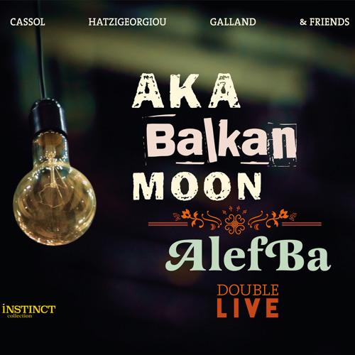 Aka Moon: AlefBa & Aka Balkan Moon Live