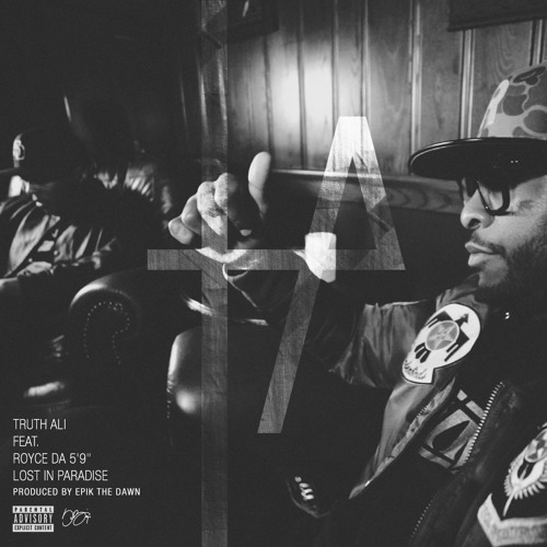 "Truth Ali f/ Royce Da '5'9""- 'Lost In Paradise' (Produced By Epik The Dawn)"