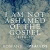 I Am Not Ashamed of the Gospel (1:16-17)