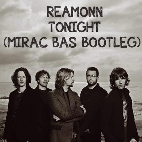 Reamonn - Tonight (Mirac Bas Bootleg)