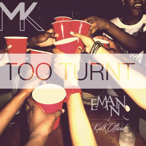 E-MANN Feat KIDKOFFICIAL-TOO TURNT (DIRTY VERSION)