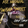 Migos - One Time (Ase Manual X Swisha Sweet Bootleg)
