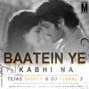 Khamoshiyan - Baatein Ye Kabhi Na (Remix) - Tejas Shetty & Dj Vishal J