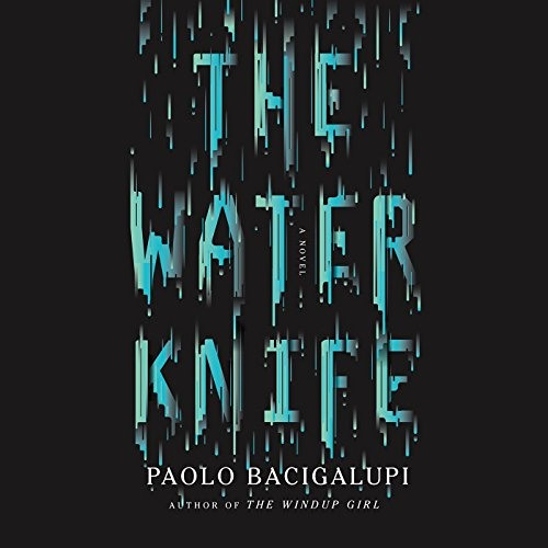 The Water Knife by Paolo Bacigalupi, Narrated by Almarie Guerra