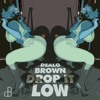 Dealo Brown - Drop It Low (FREE DOWNLOAD)