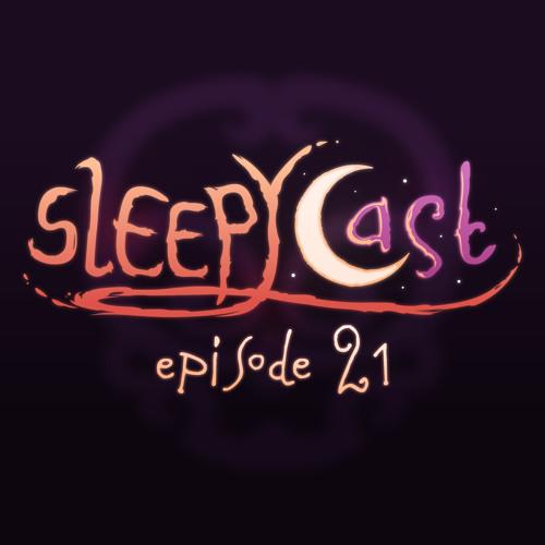 SleepyCast 21 - [Potato Chips]