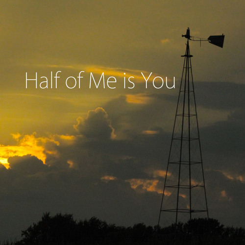 Half Of Me Is You