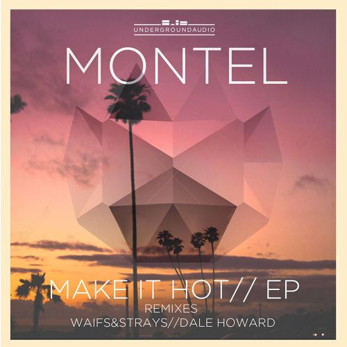 Montel - Make It Hot (Dale Howard Remix) [Underground Audio] OUT 13.4.15