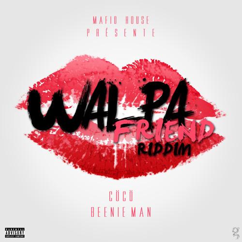 Mafio House presents :  Walpa Friend Riddim (Beenie Man & CöCö)