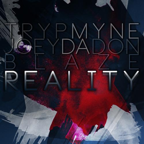 Reality - T.R.Y.P. M.Y.N.E/Joey Da Don/Blaze