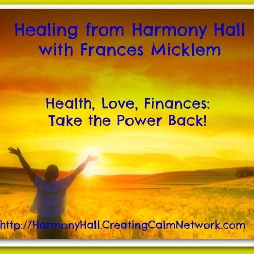 Healing from Harmony Hall with Frances Micklem - Take Back Your Power