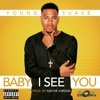 Young Suavé- Baby I See You
