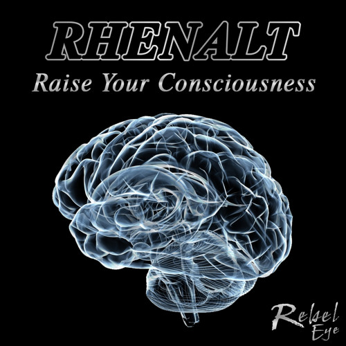RHENALT - Raise Your Consciousness