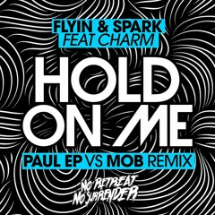 Flyin & Sparky Feat Charm - Hold On Me ( Paul EP & Mob Remix 2015 )
