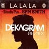 Naughty Boy Ft. Sam Smith LaLaLa (Dekagram Remix)