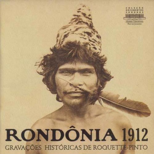 Rondônia 1912. Gravações históricas de Roquette-Pinto (2008)