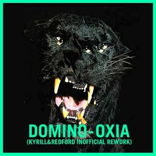 Oxia - Domino (Kyrill & Redford Unofficial Rework) FREE DOWNLOAD