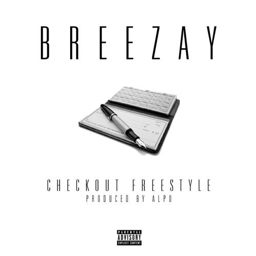 Breezay - Checkout Freestyle (Produced By Alpo)