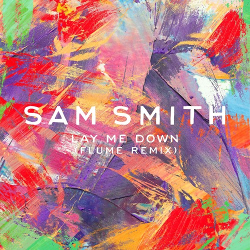 Sam Smith - Lay Me Down (Flume Remix)