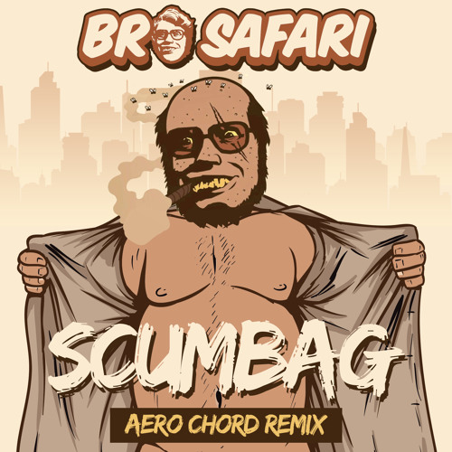 Bro Safari - Scumbag (Aero Chord Remix)
