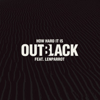 Outblack - How Hard It Is (Ft. Lenparrot)