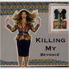 Beyoncé - Killing My